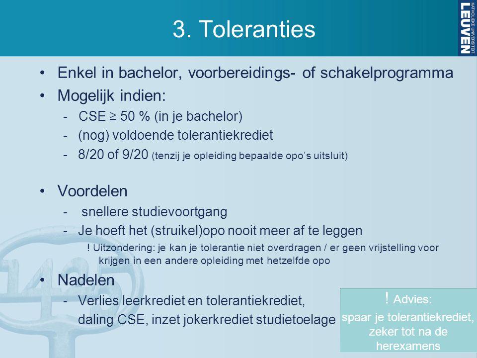 3. Toleranties Enkel in bachelor, voorbereidings- of schakelprogramma Mogelijk indien: - CSE ≥ 50 % (in je bachelor) -(nog) voldoende tolerantiekredie