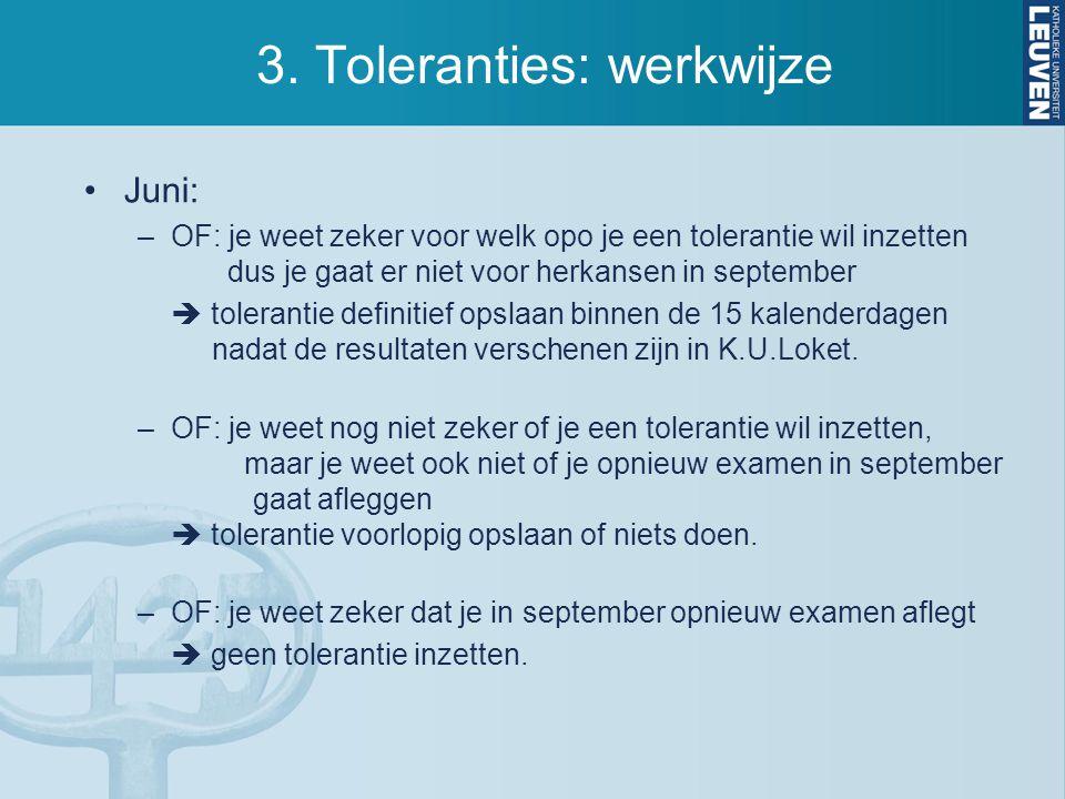 3. Toleranties: werkwijze Juni: –OF: je weet zeker voor welk opo je een tolerantie wil inzetten dus je gaat er niet voor herkansen in september  tole
