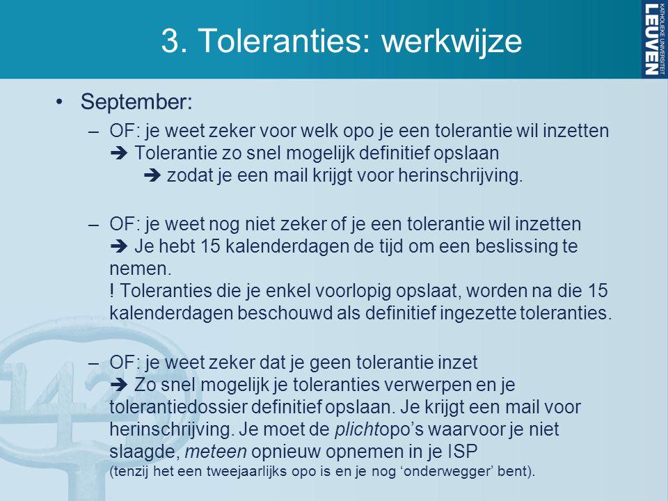 3. Toleranties: werkwijze September: –OF: je weet zeker voor welk opo je een tolerantie wil inzetten  Tolerantie zo snel mogelijk definitief opslaan