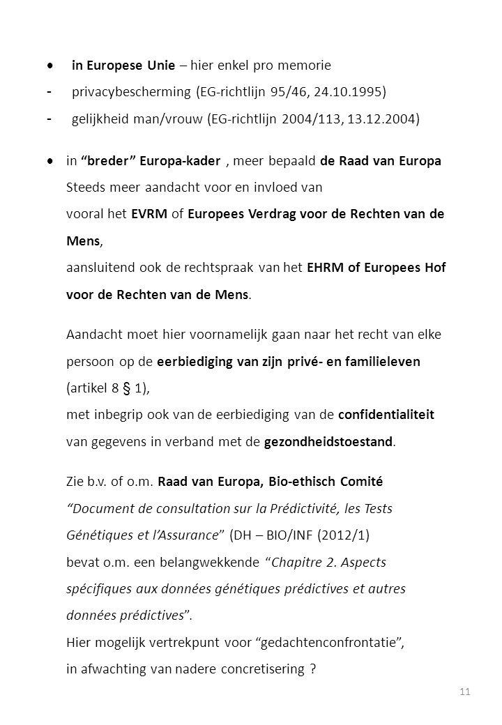 11  in Europese Unie – hier enkel pro memorie - privacybescherming (EG-richtlijn 95/46, 24.10.1995) - gelijkheid man/vrouw (EG-richtlijn 2004/113, 13