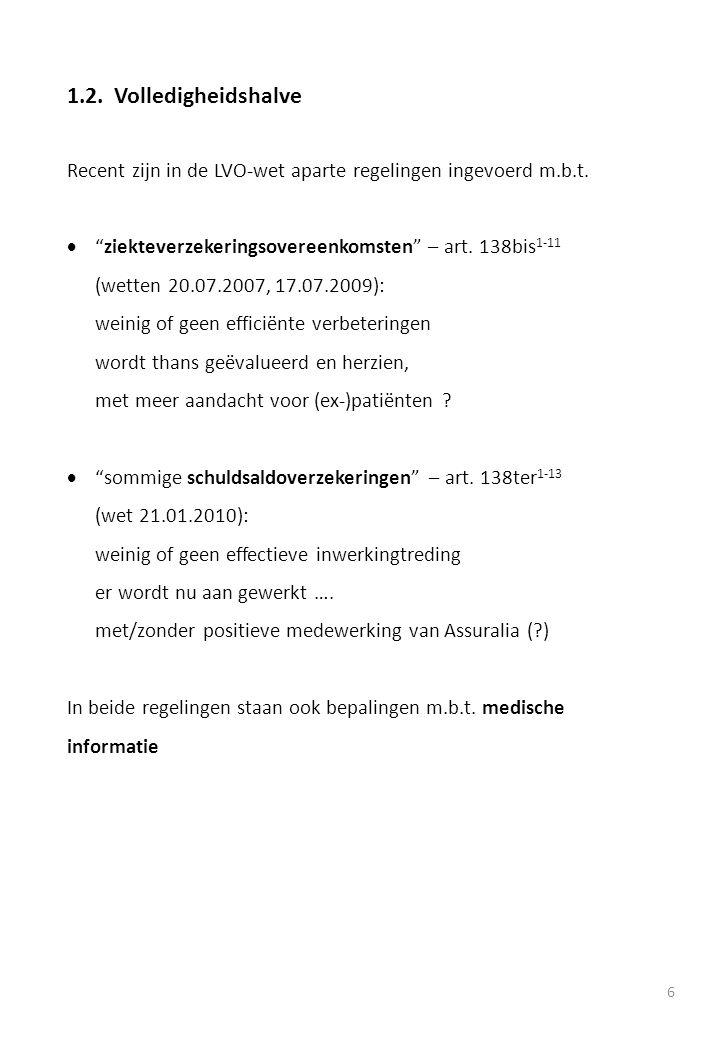 """1.2.Volledigheidshalve Recent zijn in de LVO-wet aparte regelingen ingevoerd m.b.t.  """"ziekteverzekeringsovereenkomsten"""" – art. 138bis 1-11 (wetten 20"""