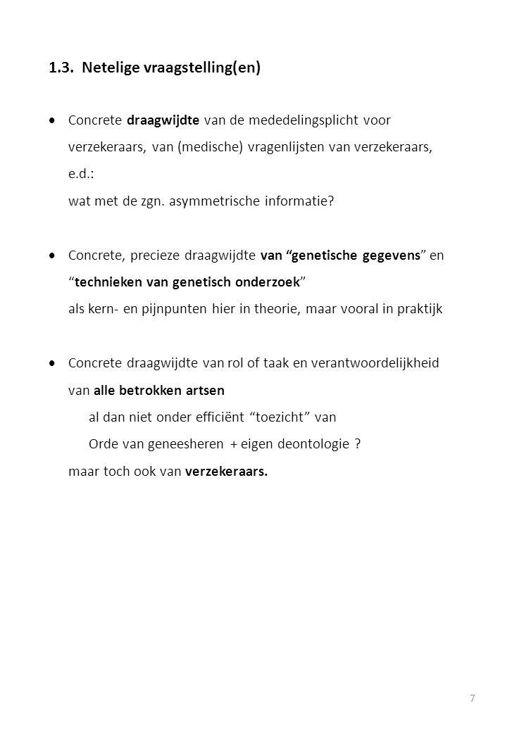 7 1.3.Netelige vraagstelling(en)  Concrete draagwijdte van de mededelingsplicht voor verzekeraars, van (medische) vragenlijsten van verzekeraars, e.d