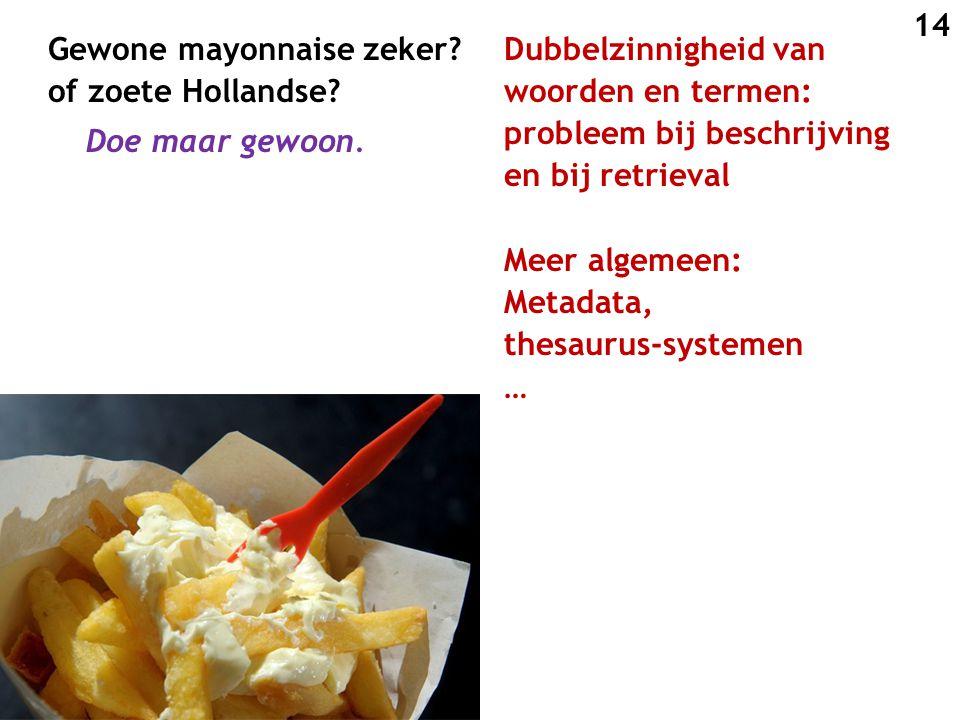 Gewone mayonnaise zeker? of zoete Hollandse? Doe maar gewoon. 14 Dubbelzinnigheid van woorden en termen: probleem bij beschrijving en bij retrieval Me