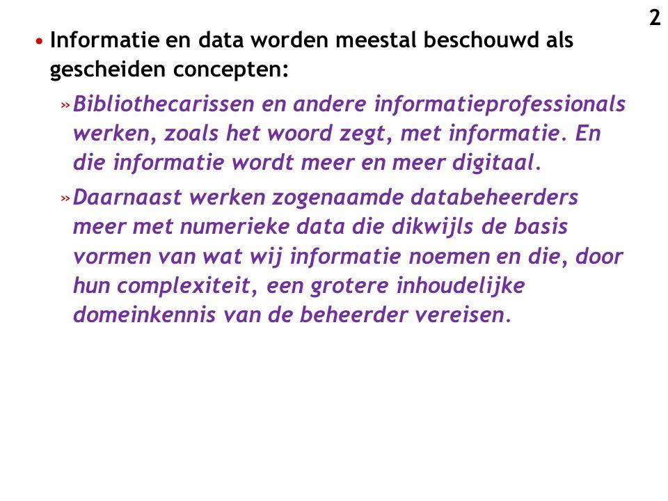 Informatie en data worden meestal beschouwd als gescheiden concepten: »Bibliothecarissen en andere informatieprofessionals werken, zoals het woord zeg
