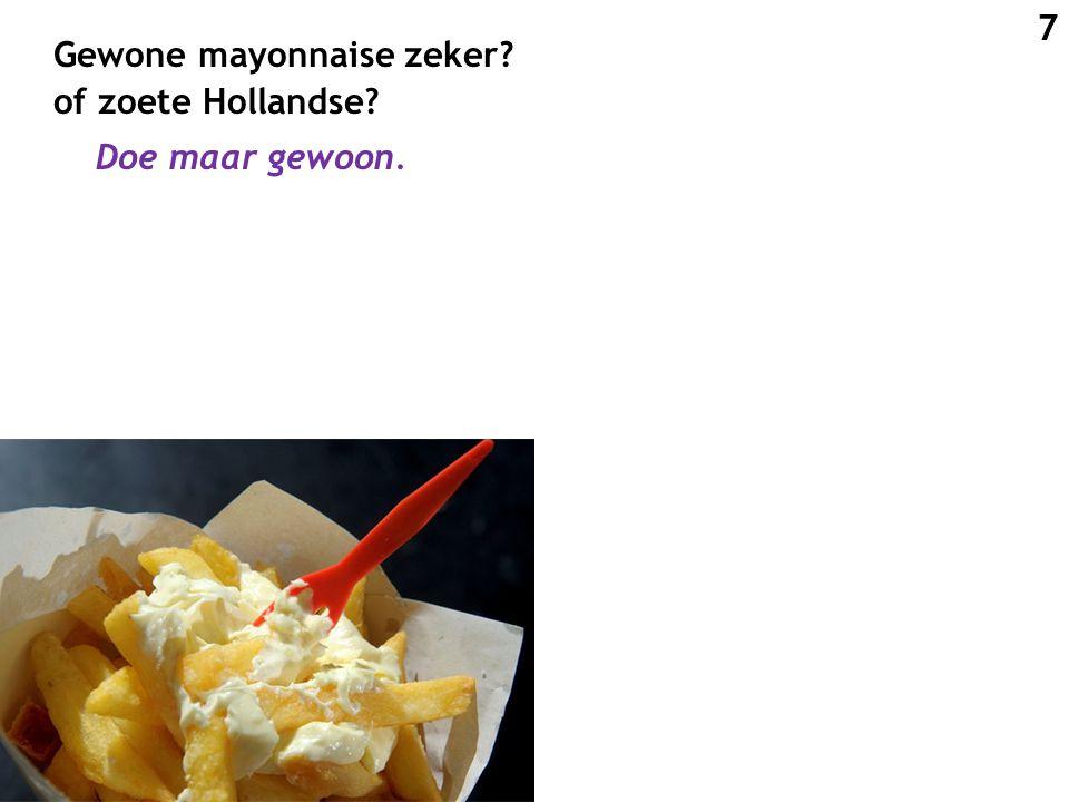 Gewone mayonnaise zeker? of zoete Hollandse? Doe maar gewoon. 7