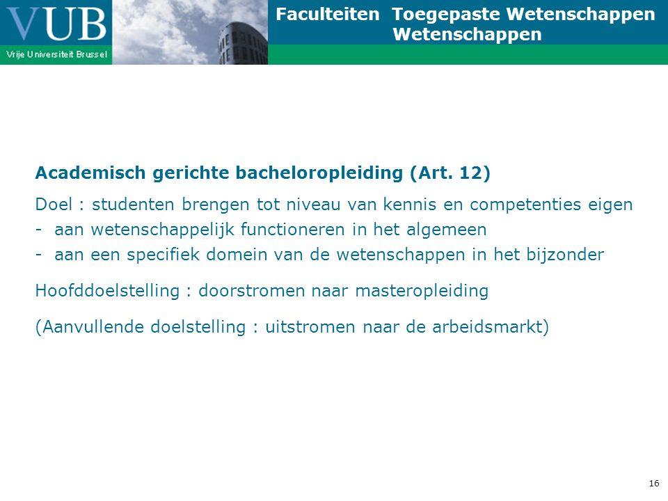 Faculteiten Toegepaste Wetenschappen Wetenschappen 16 Academisch gerichte bacheloropleiding (Art.
