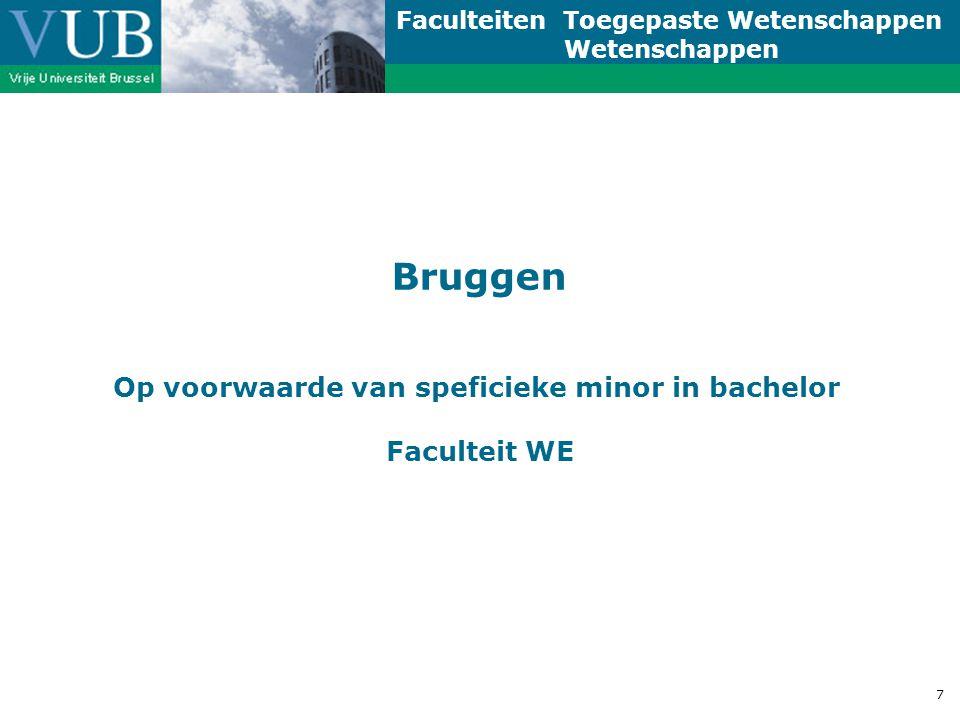 Faculteiten Toegepaste Wetenschappen Wetenschappen 7 Bruggen Op voorwaarde van speficieke minor in bachelor Faculteit WE