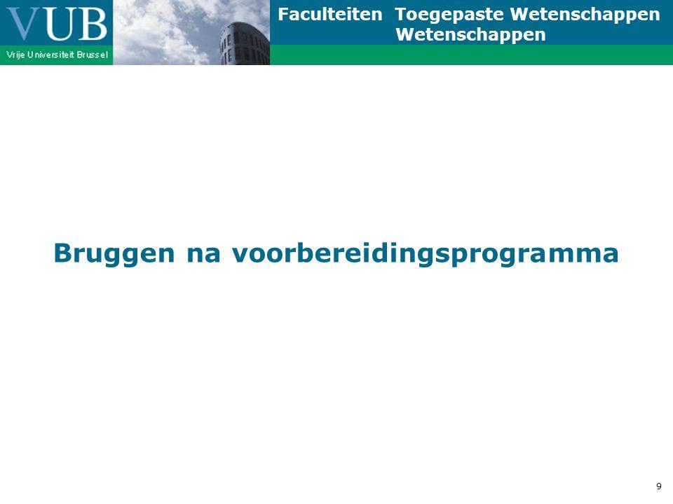 Faculteiten Toegepaste Wetenschappen Wetenschappen 9 Bruggen na voorbereidingsprogramma