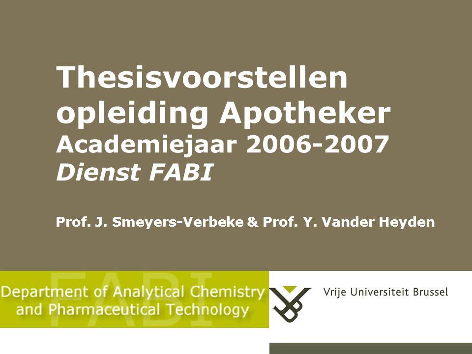 Thesisvoorstellen opleiding Apotheker Academiejaar 2006-2007 Dienst FABI Prof.