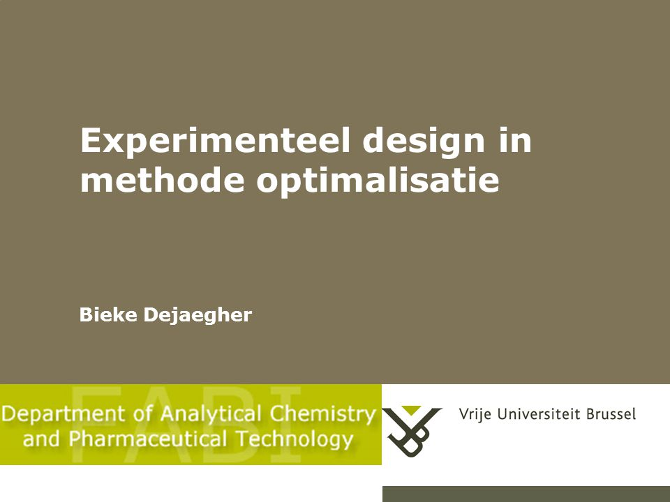 Experimenteel design in methode optimalisatie Bieke Dejaegher