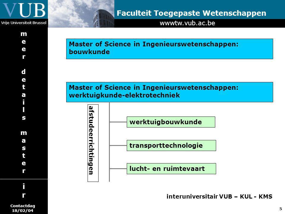 5 Faculteit Toegepaste Wetenschappen Vrije Universiteit Brussel Master of Science in Ingenieurswetenschappen: bouwkunde Master of Science in Ingenieur