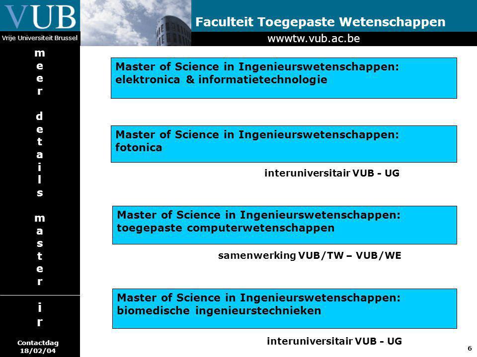 6 Faculteit Toegepaste Wetenschappen Vrije Universiteit Brussel Master of Science in Ingenieurswetenschappen: elektronica & informatietechnologie Mast