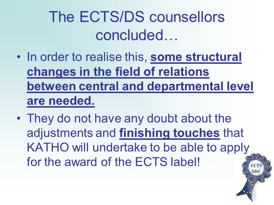 The ECTS/DS counsellors concluded… In order to realise this, some structural changes in the field of relations between central and departmental level are needed.