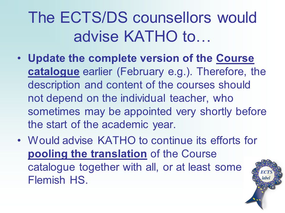 The ECTS/DS counsellors would advise KATHO to… Update the complete version of the Course catalogue earlier (February e.g.). Therefore, the description