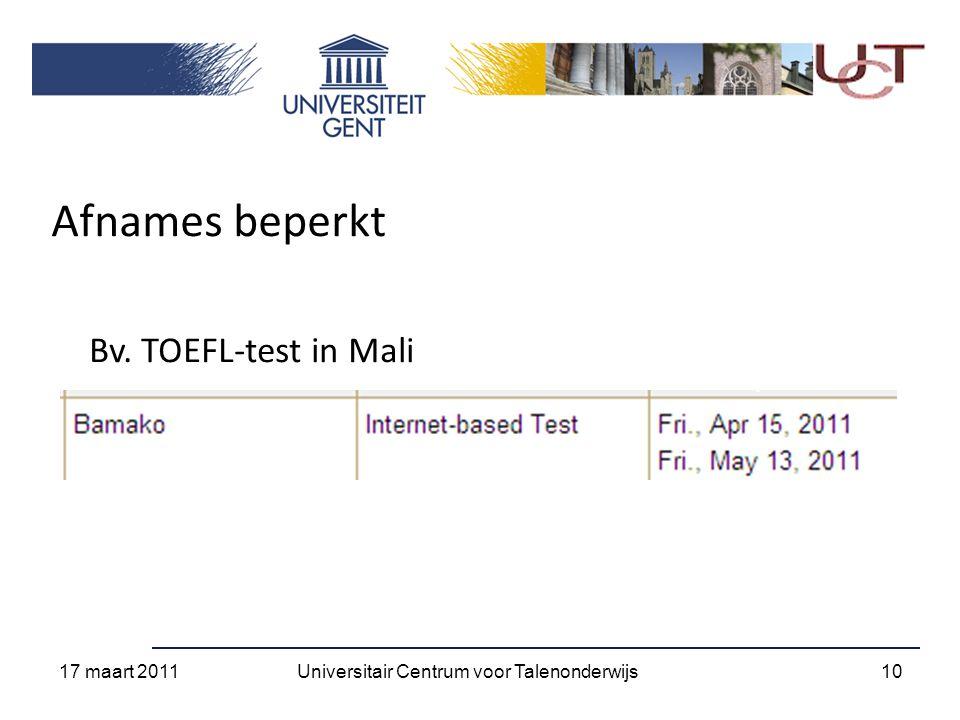 Afnames beperkt Bv. TOEFL-test in Mali 17 maart 2011 10Universitair Centrum voor Talenonderwijs