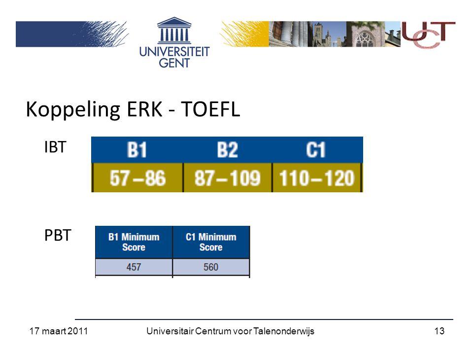 Koppeling ERK - TOEFL IBT PBT 17 maart 2011 13Universitair Centrum voor Talenonderwijs