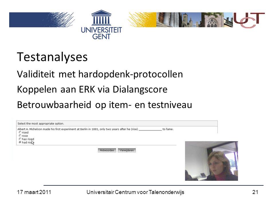 Testanalyses Validiteit met hardopdenk-protocollen Koppelen aan ERK via Dialangscore Betrouwbaarheid op item- en testniveau 17 maart 2011 21Universitair Centrum voor Talenonderwijs