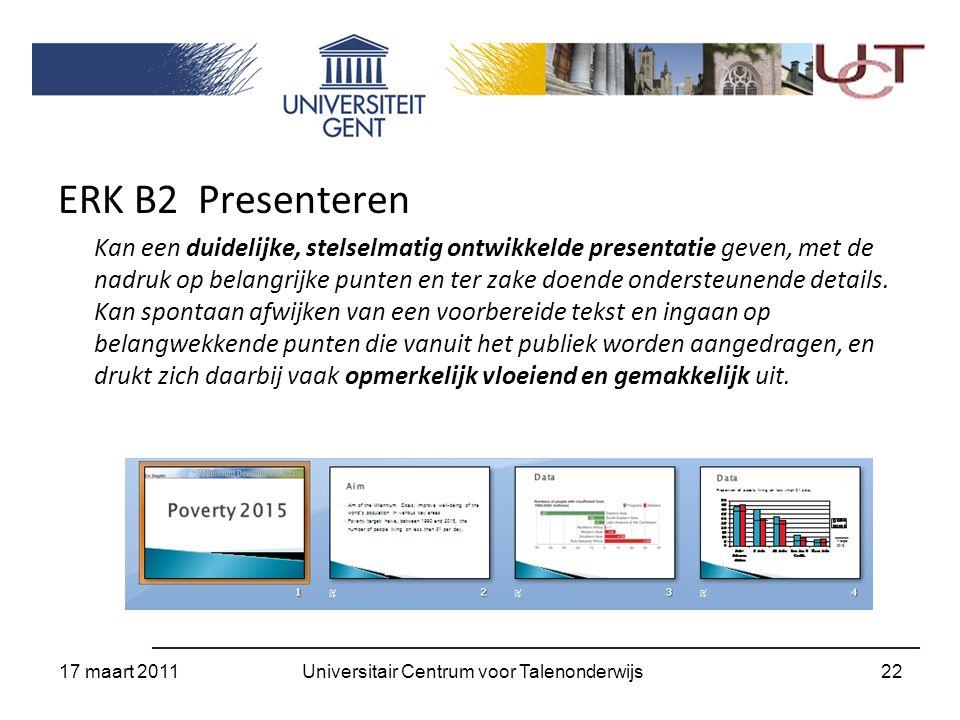 ERK B2 Presenteren Kan een duidelijke, stelselmatig ontwikkelde presentatie geven, met de nadruk op belangrijke punten en ter zake doende ondersteunende details.