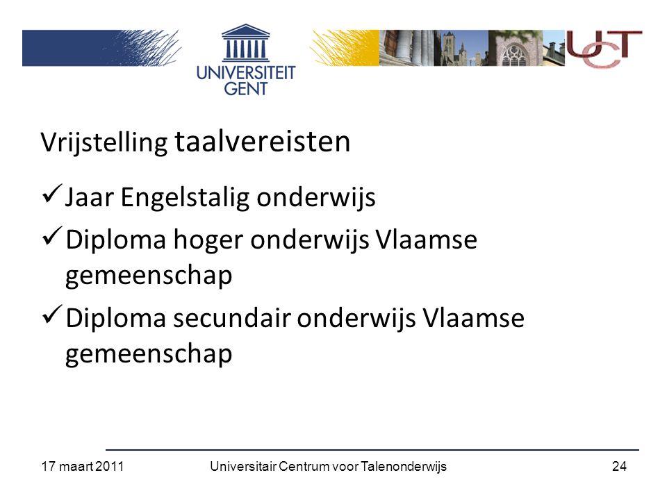Vrijstelling taalvereisten Jaar Engelstalig onderwijs Diploma hoger onderwijs Vlaamse gemeenschap Diploma secundair onderwijs Vlaamse gemeenschap 17 maart 2011 24Universitair Centrum voor Talenonderwijs