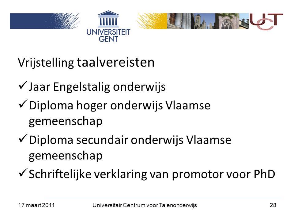 Vrijstelling taalvereisten Jaar Engelstalig onderwijs Diploma hoger onderwijs Vlaamse gemeenschap Diploma secundair onderwijs Vlaamse gemeenschap Schriftelijke verklaring van promotor voor PhD 17 maart 2011 28Universitair Centrum voor Talenonderwijs