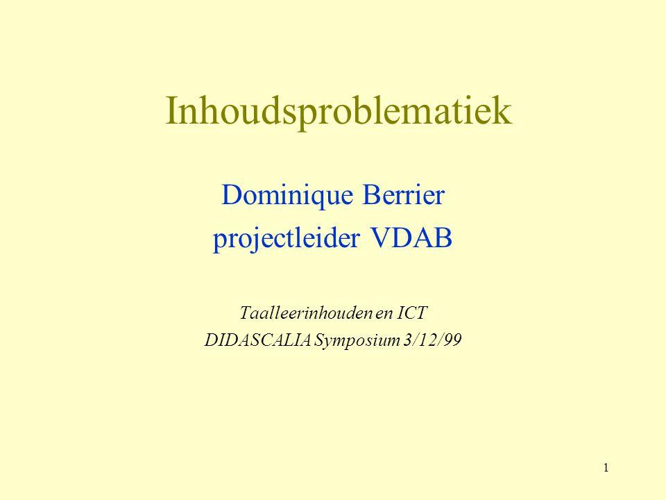 1 Inhoudsproblematiek Dominique Berrier projectleider VDAB Taalleerinhouden en ICT DIDASCALIA Symposium 3/12/99