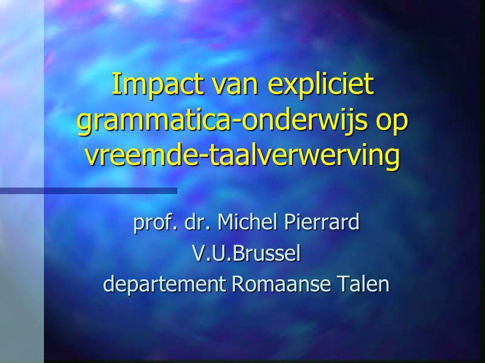 Algemeen kader De invloed van expliciet grammatica- onderwijs op de vreemde-taal- verwerving –Verkennende studie –Experimentele studie