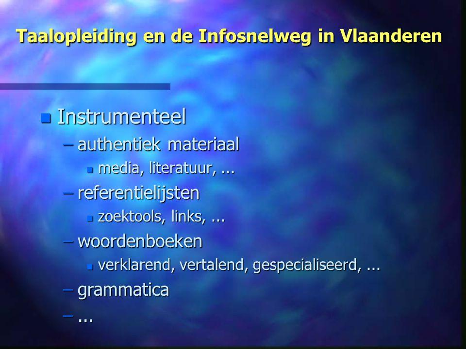 Taalopleiding en de Infosnelweg in Vlaanderen n Instrumenteel –authentiek materiaal n media, literatuur,... –referentielijsten n zoektools, links,...