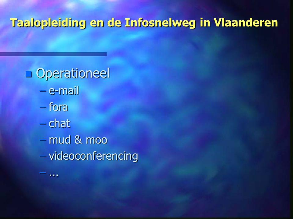 Taalopleiding en de Infosnelweg in Vlaanderen n Operationeel –e-mail –fora –chat –mud & moo –videoconferencing –...