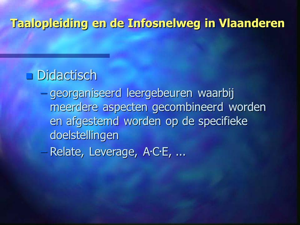 Taalopleiding en de Infosnelweg in Vlaanderen n Didactisch –georganiseerd leergebeuren waarbij meerdere aspecten gecombineerd worden en afgestemd worden op de specifieke doelstellingen –Relate, Leverage, A.