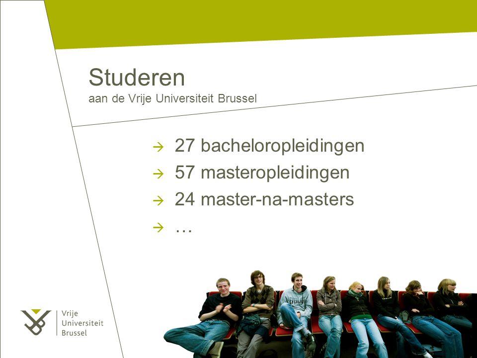  27 bacheloropleidingen  57 masteropleidingen  24 master-na-masters  … Studeren aan de Vrije Universiteit Brussel