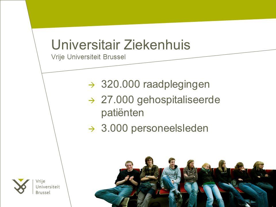 Universitair Ziekenhuis Vrije Universiteit Brussel  320.000 raadplegingen  27.000 gehospitaliseerde patiënten  3.000 personeelsleden