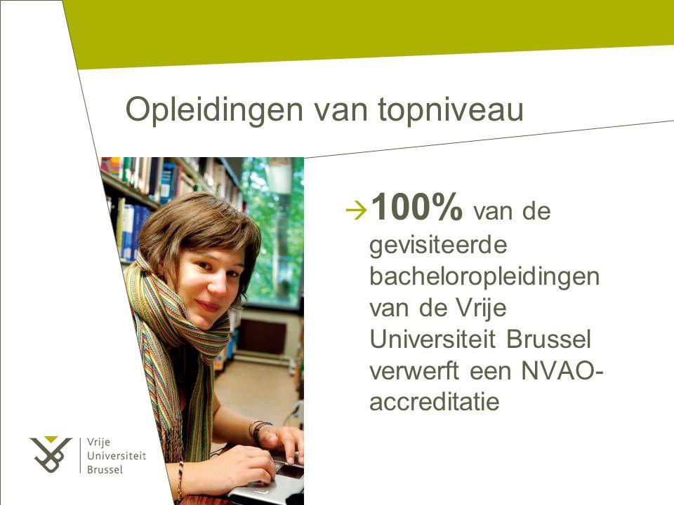 Opleidingen van topniveau  100% van de gevisiteerde bacheloropleidingen van de Vrije Universiteit Brussel verwerft een NVAO- accreditatie