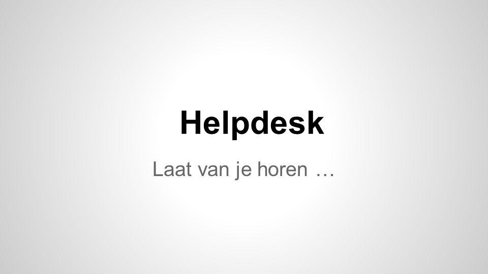 Helpdesk Laat van je horen …