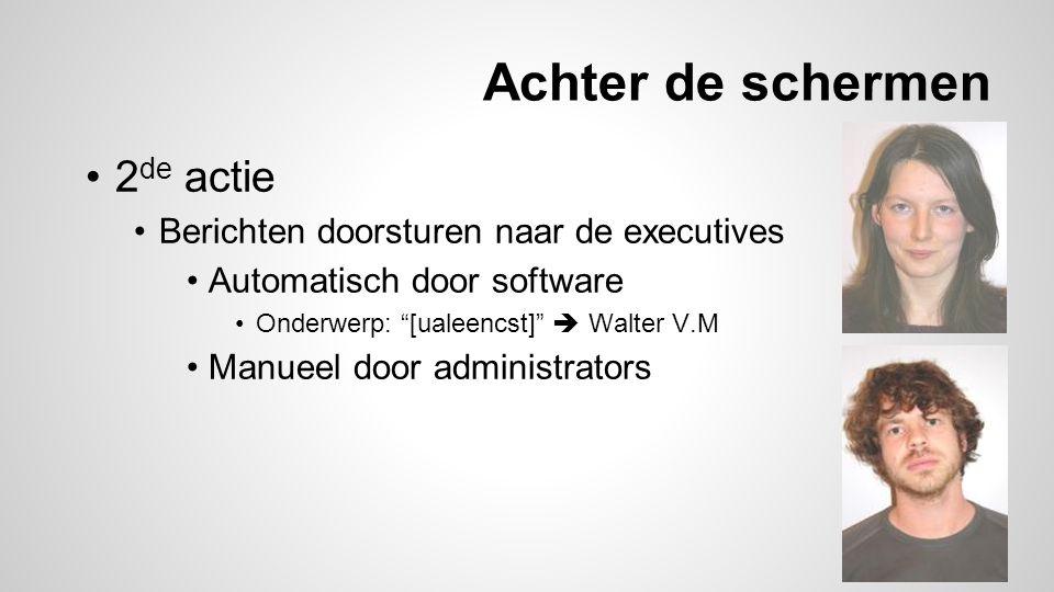 Achter de schermen 2 de actie Berichten doorsturen naar de executives Automatisch door software Onderwerp: [ualeencst]  Walter V.M Manueel door administrators