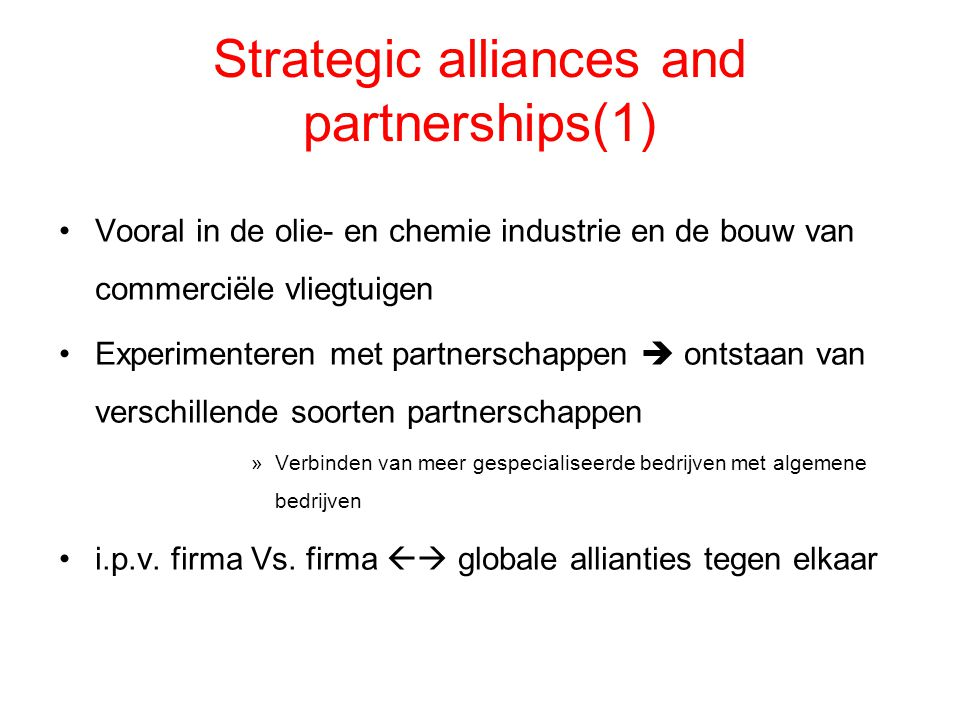 Strategic alliances and partnerships(1) Vooral in de olie- en chemie industrie en de bouw van commerciële vliegtuigen Experimenteren met partnerschapp