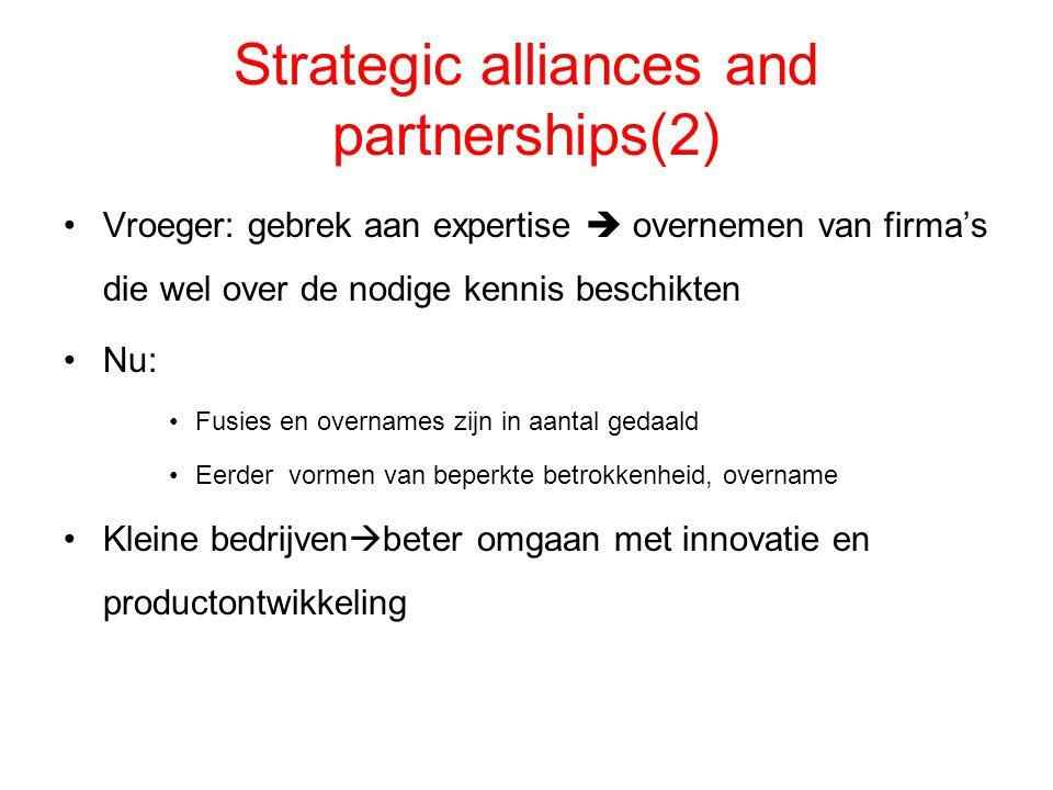 Strategic alliances and partnerships(2) Vroeger: gebrek aan expertise  overnemen van firma's die wel over de nodige kennis beschikten Nu: Fusies en o