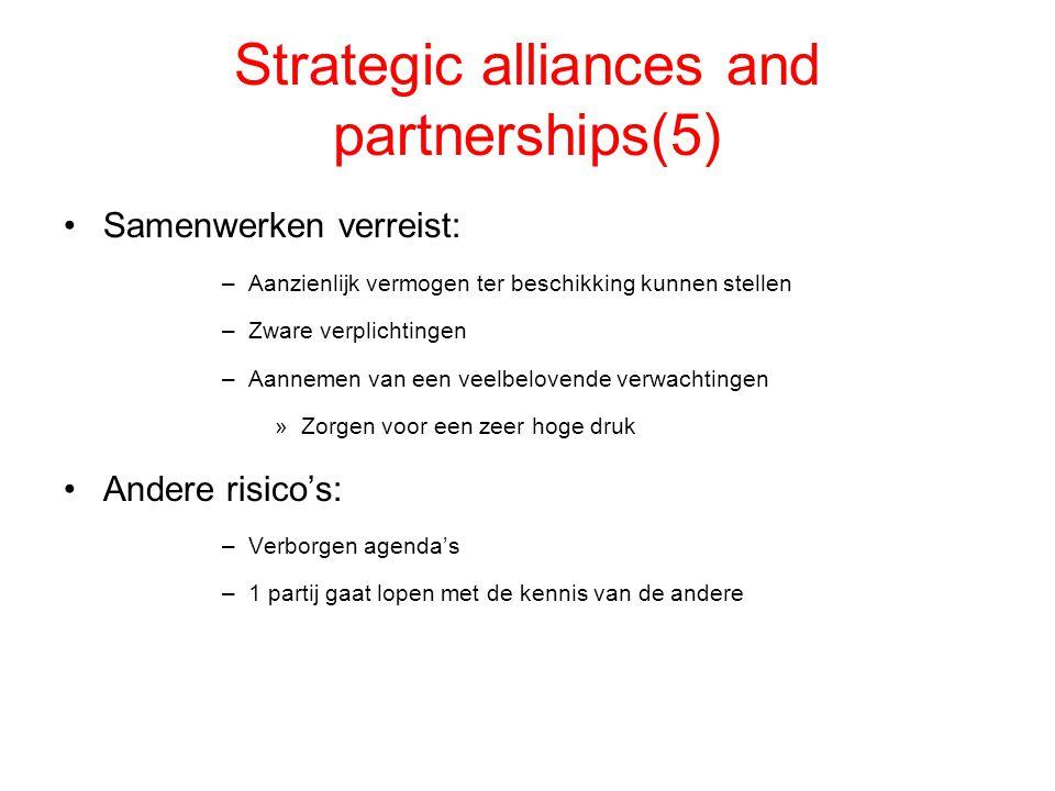 Strategic alliances and partnerships(5) Samenwerken verreist: –Aanzienlijk vermogen ter beschikking kunnen stellen –Zware verplichtingen –Aannemen van