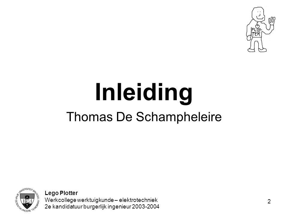 Lego Plotter Werkcollege werktuigkunde – elektrotechniek 2e kandidatuur burgerlijk ingenieur 2003-2004 2 Inleiding Thomas De Schampheleire
