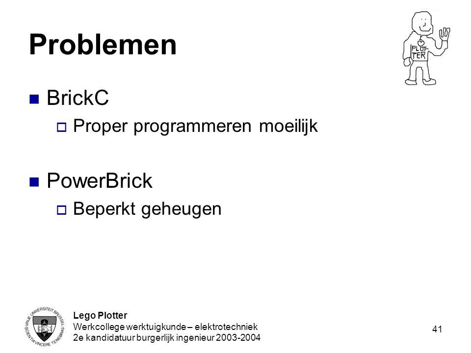 Lego Plotter Werkcollege werktuigkunde – elektrotechniek 2e kandidatuur burgerlijk ingenieur 2003-2004 41 Problemen BrickC  Proper programmeren moeil