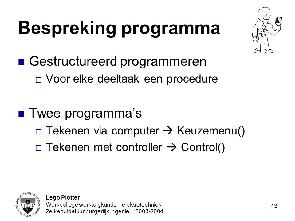 Lego Plotter Werkcollege werktuigkunde – elektrotechniek 2e kandidatuur burgerlijk ingenieur 2003-2004 43 Bespreking programma Gestructureerd programm