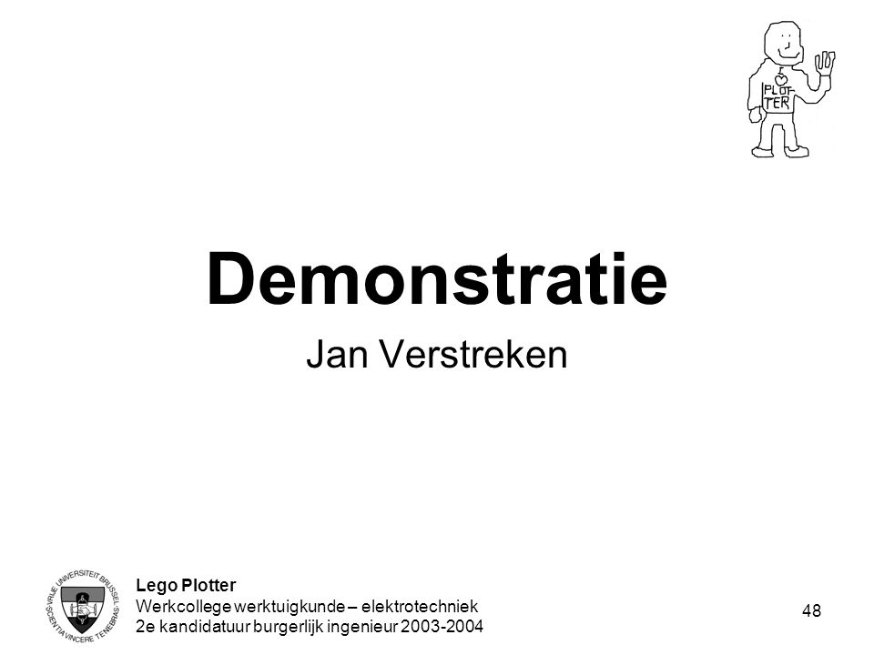 Lego Plotter Werkcollege werktuigkunde – elektrotechniek 2e kandidatuur burgerlijk ingenieur 2003-2004 48 Demonstratie Jan Verstreken