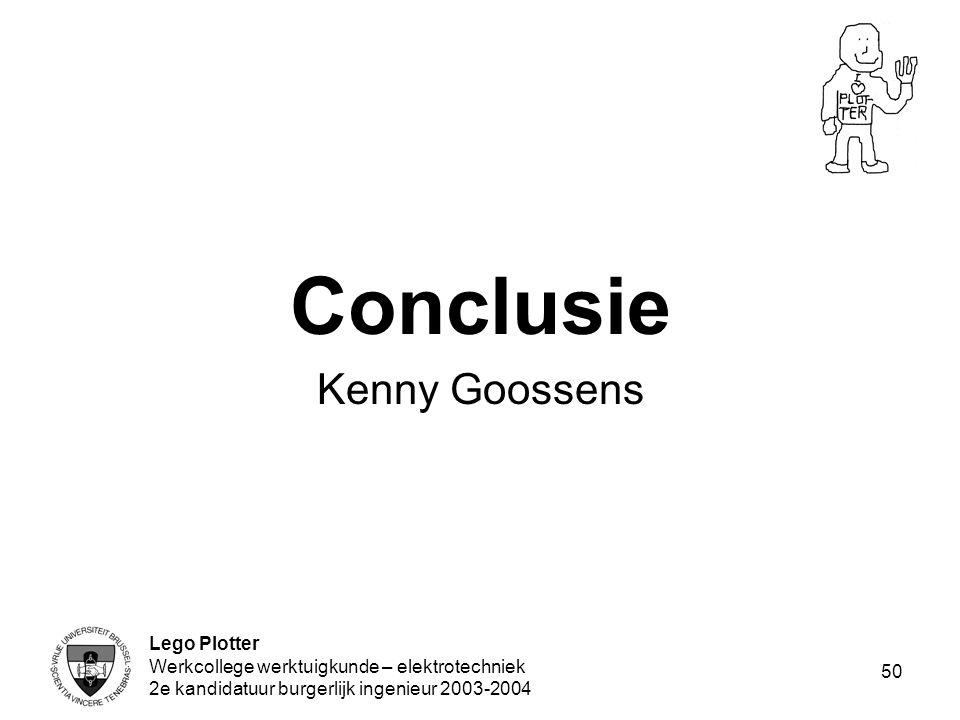 Lego Plotter Werkcollege werktuigkunde – elektrotechniek 2e kandidatuur burgerlijk ingenieur 2003-2004 50 Conclusie Kenny Goossens