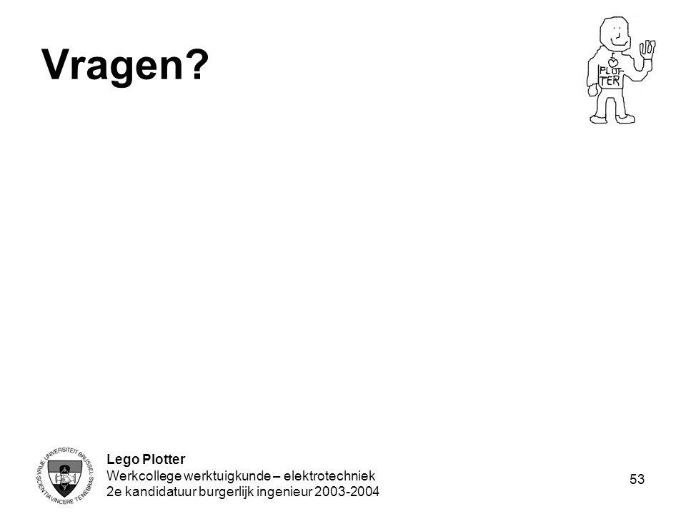 Lego Plotter Werkcollege werktuigkunde – elektrotechniek 2e kandidatuur burgerlijk ingenieur 2003-2004 53 Vragen?