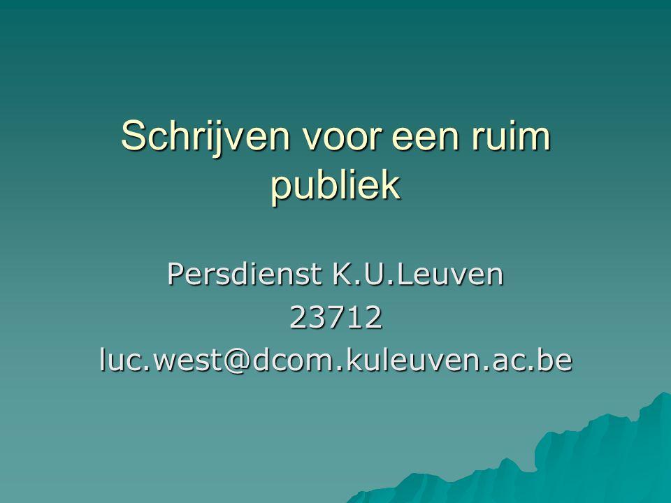 Schrijven voor een ruim publiek Persdienst K.U.Leuven 23712luc.west@dcom.kuleuven.ac.be