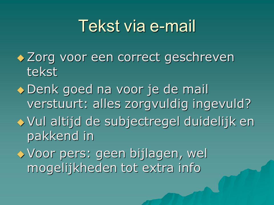 Tekst via e-mail  Zorg voor een correct geschreven tekst  Denk goed na voor je de mail verstuurt: alles zorgvuldig ingevuld.