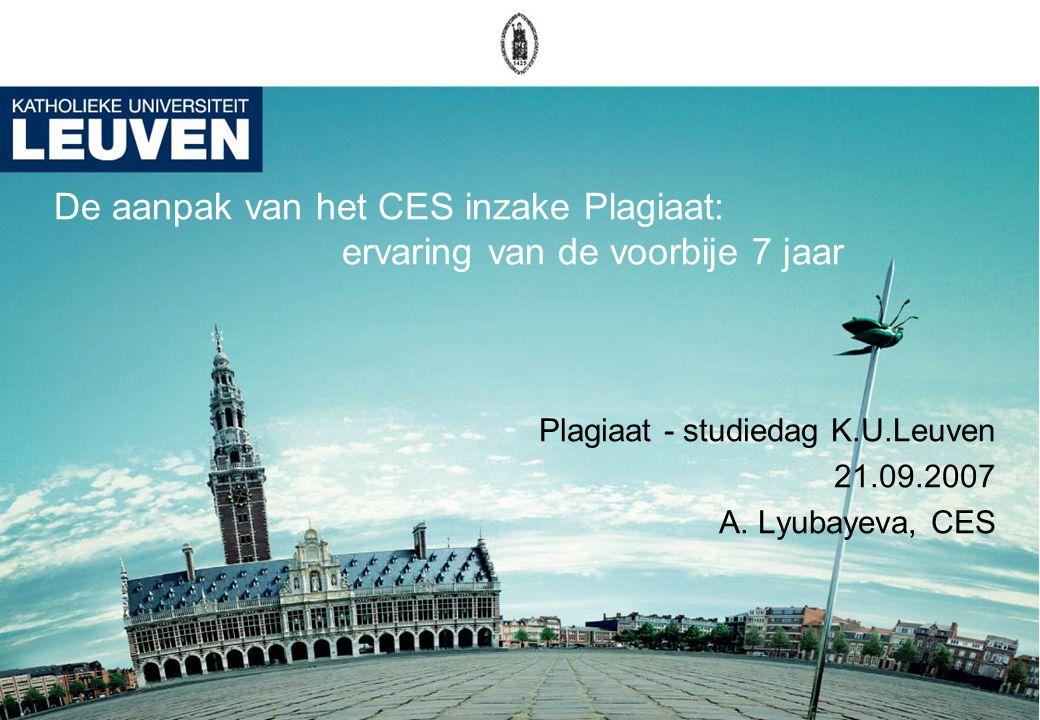 De aanpak van het CES inzake Plagiaat: ervaring van de voorbije 7 jaar Plagiaat - studiedag K.U.Leuven 21.09.2007 A.