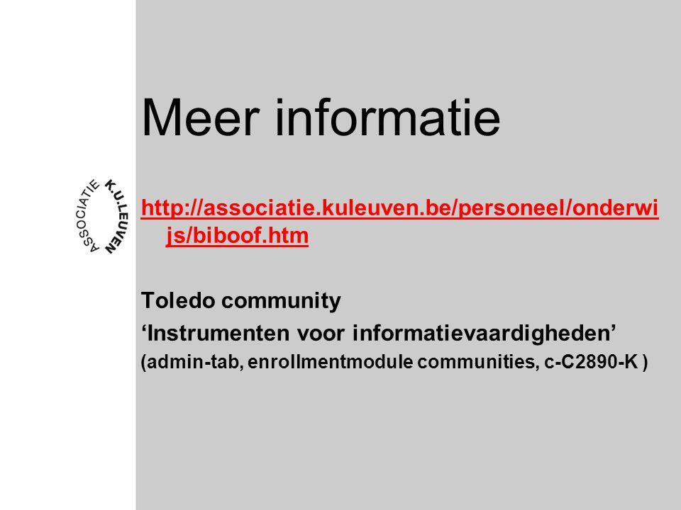 Meer informatie http://associatie.kuleuven.be/personeel/onderwi js/biboof.htm Toledo community 'Instrumenten voor informatievaardigheden' (admin-tab, enrollmentmodule communities, c-C2890-K )
