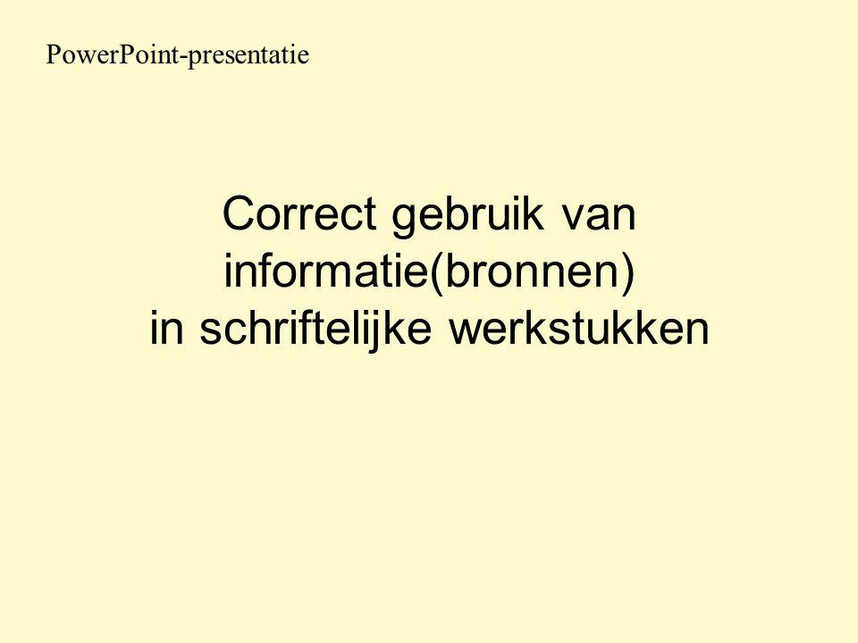 Correct gebruik van informatie(bronnen) in schriftelijke werkstukken PowerPoint-presentatie
