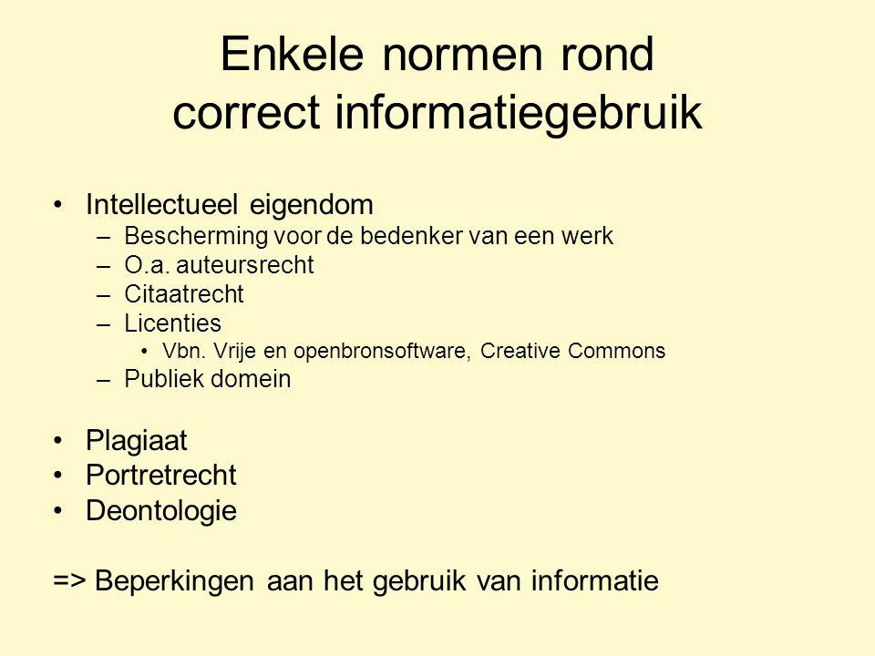 Enkele normen rond correct informatiegebruik Intellectueel eigendom –Bescherming voor de bedenker van een werk –O.a.