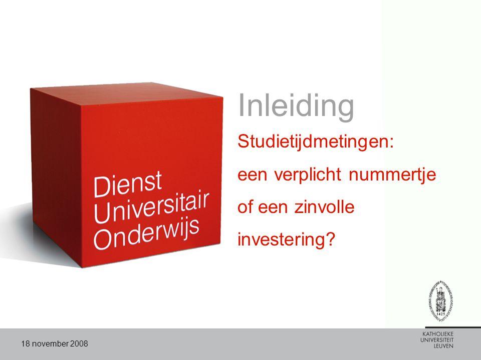 18 november 2008 Inleiding Studietijdmetingen: een verplicht nummertje of een zinvolle investering